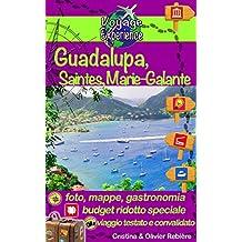 Guadalupa, Saintes, Marie-Galante: Scoprite queste isole paradisiache del Mar dei Caraibi con le loro spiagge da sogno, la sabbia fine e le acque turchesi... (Voyage Experience Vol. 4)