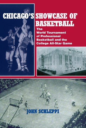 Chicago's Showcase of Basketball: The World Tournament of Professional Basketball and the College All-Star Game por John Schleppi