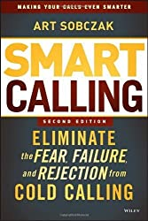 Smart Calling: Eliminate the Fear, Failure, and Rejection from Cold Calling by Sobczak, Art (2013) Hardcover