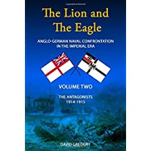 The Lion and the Eagle: Volume 2: Anglo-German Naval Confrontation in the Imperial Era - 1914-1915