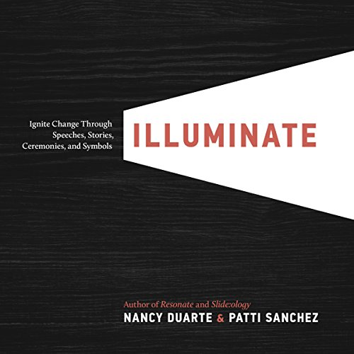 Illuminate: Ignite Change Through Speeches, Stories, Ceremonies and Symbols por Nancy Duarte