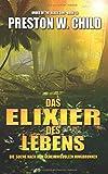 Elixier des Lebens - Die Suche nach dem geheimnisvollen Jungbrunnen (Orden der schwarzen Sonne, Band 15) - Preston William Child