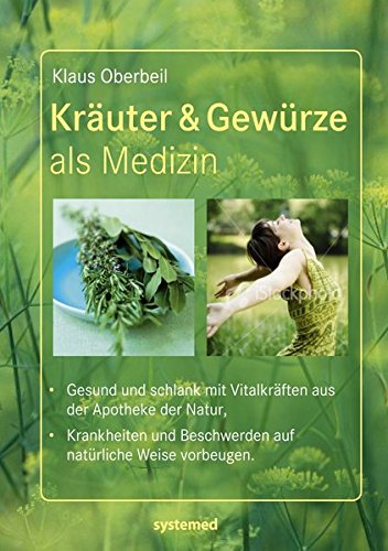 Kräuter & Gewürze als Medizin.: Gesund und schlank mit Vitalkräften aus der Apotheke der Natur. Krankheiten und Beschwerden auf natürliche Weise vorbeugen.