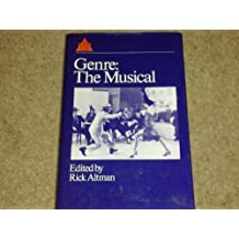 Genre, the Musical: A Reader (British Film Institute readers in film studies) by Altman