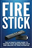 Fire Stick: The Ultimate User guide to Master Your Amazon Fire Stick and Unlock its True Potential: Volume 1 (including Tips and Tricks, the 2018 updated user  guide,home tv,digital media)