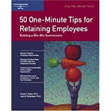 50 One-Minute Tips for Retaining Employees: Building a Win-Win Environment (Crisp Fifty-Minute Books)