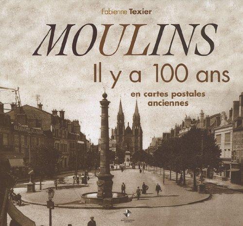 Moulins : Il y a 100 ans en cartes postales anciennes
