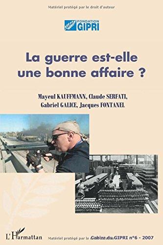Cahier du GIPRI, N 6/2007 : La guerre est-elle une bonne affaire ?