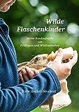 Wilde Flaschenkinder: Meine Handaufzucht von Feldhasen und Wildkaninchen