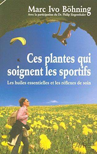 Ces plantes qui soignent les sportifs - Les huiles essentielles et les reflexes de soin