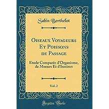 Oiseaux Voyageurs Et Poissons de Passage, Vol. 2: Etude Compar'e D'Organisme, de Moeurs Et D'Instinct (Classic Reprint)
