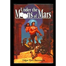 Under the Moons of Mars: A Princess of Mars, The Gods of Mars, & The Warlord of Mars (Barsoom #1, 2, & 3)