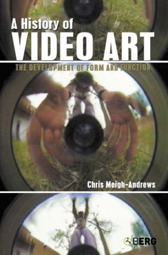 A History of Video Art: The Development of Form and Function by Chris Meigh-Andrews (2006-10-01)