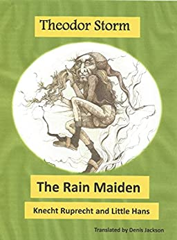 Theodor Storm. The Rain Maiden. Knecht Ruprecht and Little Hans by [Storm, Theodor]
