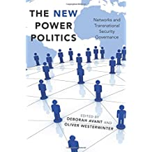 The New Power Politics: Networks and Transnational Security Governance