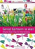 Genial Gärtnern in Wien: 100 grüne Shops & Tipps fürs Urban Gardening