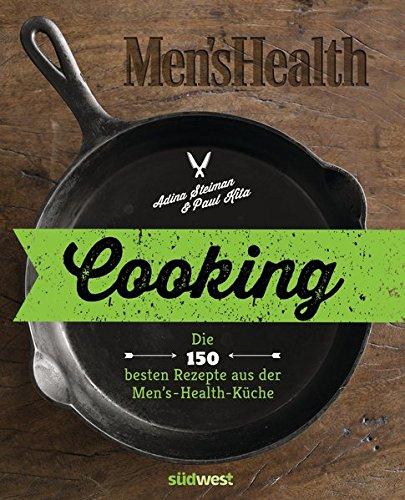 Cooking: Die 150 besten Rezepte aus der Men's-Health-Küche - Le Gourmet-küche
