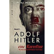 Adolf Hitler - eine Korrektur (1): Was Ihnen die Geschichts- und Schulbücher verschweigen (Adolf Hitler - eine Korrektur / WWas Ihnen die Geschichts- und Schulbücher verschweigen)