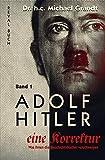 Adolf Hitler - eine Korrektur (1): Was Ihnen die Geschichts- und Schulbücher verschweigen (Adolf Hitler - eine Korrektur / Was Ihnen die Geschichts- und Schulbücher verschweigen) - Michael Grandt