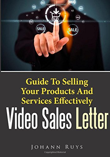 Video Sales Letter: Guide To Selling Your Products And Services Effectively