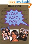 I Can Play That! Gold Hits: [Thirty-f...