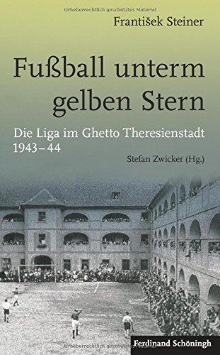 Fußball unterm gelben Stern: Die Liga im Ghetto Theresienstadt 1943-44