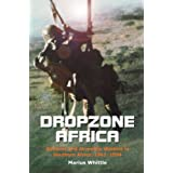 Dropzone Africa: Airborne and Airmobile Warfare in Southern Africa: 1961-1994