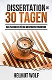 Dissertation in 30 Tagen: Das Praxisbuch für die medizinische Promotion - Helmut Wolf