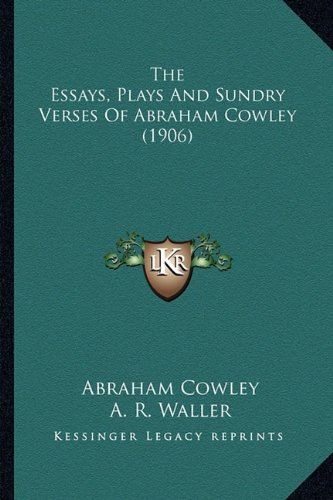 The Essays, Plays and Sundry Verses of Abraham Cowley (1906)the Essays, Plays and Sundry Verses of Abraham Cowley (1906)