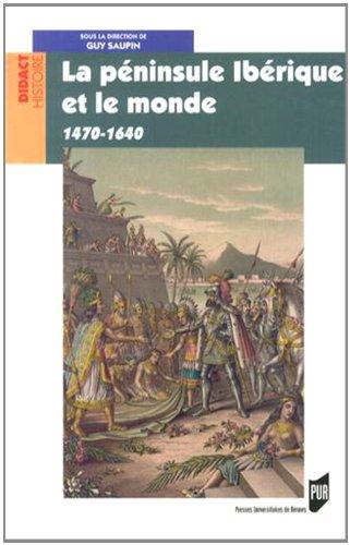 La péninsule Ibérique et le monde (1470-1640) par Guy Saupin, Collectif