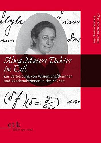 Alma Maters Töchter im Exil: Zur Vertreibung von Wissenschaftlerinnen und Akademikerinnen in der NS-Zeit (Frauen und Exil)