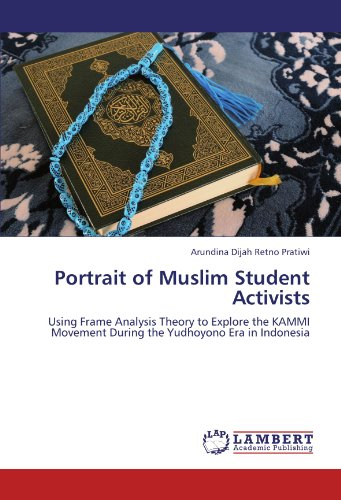 Portrait of Muslim Student Activists: Using Frame Analysis Theory to Explore the KAMMI Movement During the Yudhoyono Era in Indonesia