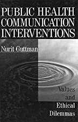 Public Health Communication Interventions: Values and Ethical Dilemmas