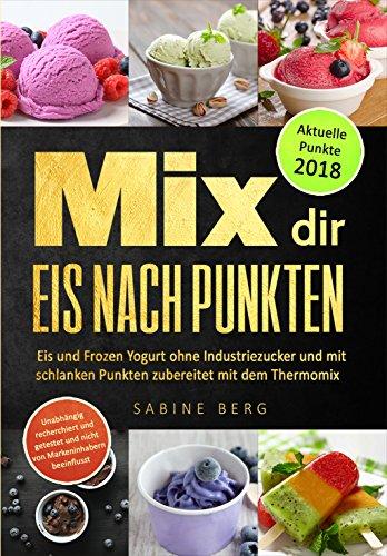 kten: Eis und Frozen Yogurt ohne Industriezucker, mit schlanken Punkten zubereitet mit dem Thermomix, Eis Rezepte selbstgemacht ohne Zucker Eis, zuckerfrei Eis selber machen, ()