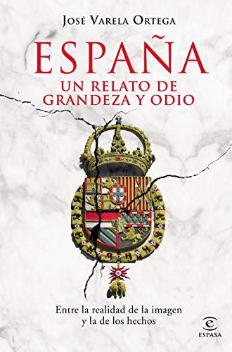 España. Un relato de grandeza y odio: Entre la realidad de la imagen y la de los hechos (Spanish Edition)