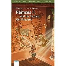 Ramses II. und die Tauben des Friedens (Arena Bibliothek des Wissens - Lebendige Geschichte)