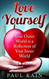 Love Yourself:Your Outer World is a Reflection of Your Inner World (Love Yourself,Self Love, Self Esteem, Confidence Book 1)