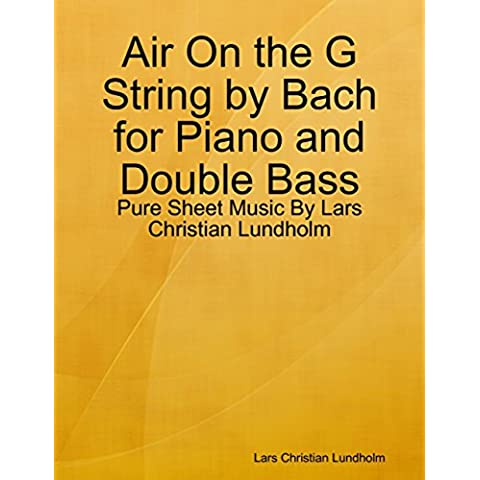 Air On the G String by Bach for Piano and Double Bass - Pure Sheet Music By Lars Christian Lundholm