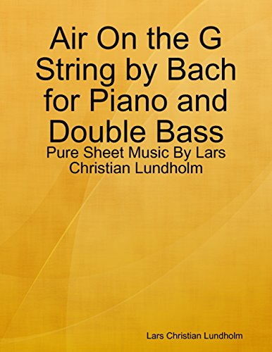 Air On the G String by Bach for Piano and Double Bass - Pure Sheet Music By Lars Christian Lundholm (English Edition) -