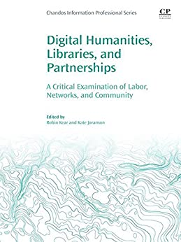 Digital Humanities, Libraries, and Partnerships: A Critical Examination of Labor, Networks, and Community Epub Descargar Gratis
