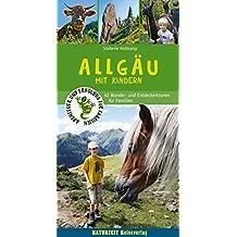Allgäu mit Kindern: 47 Wander- und Entdeckertouren für Familien (Abenteuer und Erholung für Familien)