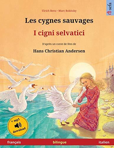 Les cygnes sauvages – I cigni selvatici (français – italien). D'après un conte de fées de Hans Christian Andersen: Livre bilingue pour enfants à partir de 4-6 ans, avec livre audio MP3 à télécharger par Ulrich Renz