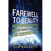 Farewell to Reality: How Modern Physics Has Betrayed the Search for Scientific Truth by Jim Baggott (2013-08-01)