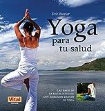 Yoga Para Tu Salud: Las Bases de la Salud Integral Con Ejercicios Basicos de Yoga (Vital)