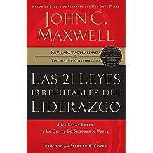 Las 21 leyes irrefutables del liderazgo: Siga estas leyes, y la gente lo seguirá a usted: Siga Estas Leyes, Y La Gente Lo Seguira A Usted (-10th Anniversary, Revised, Updated)