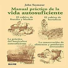 Manual practico de la vida autosuficiente / A Perfect Manual for Self-Sufficient Life: La Practica Del Horticultor Autosuficiente