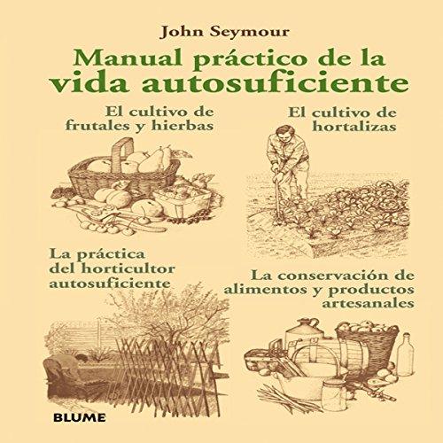 Manual Practico de La Vida Autosuficiente por John Seymour