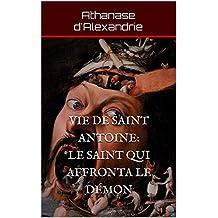 Vie de saint Antoine: Le saint qui affronta le démon: édition illustrée