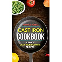 Cast Iron Cookbook: Ultimate Cast Iron Cooking Recipes (English Edition)