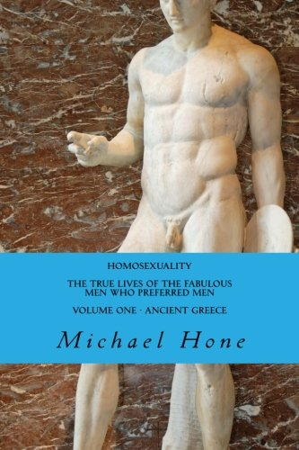 HOMOSEXUALITY The True Lives of the Fabulous Men who preferred Men por Michael Hone